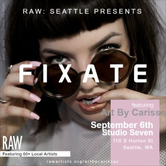 Art By Carissa-RAW Seattle presents FIXATE